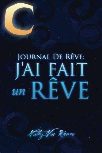 Journal de Rêves: J'ai Fait un Rêve: Notez Vos Rêves