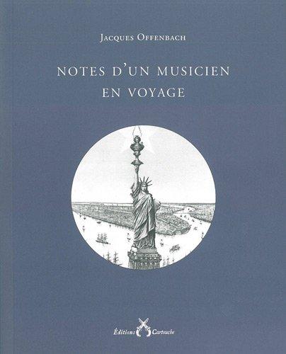 Notes d'un musicien en voyage : Prcdes d'une notice biographique