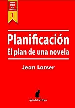 Cómo crear una novela. Planificación eBook: Jean Larser