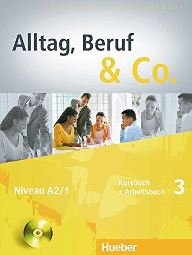 Alltag, Beruf & co. Kursbuch-Arbeitsbuch. Per gli Ist. tecnici commerciali. Con CD Audio: ALLTAG, BERUF & CO 3 KB+AB+CDz.AB: Deutsch als Fremdsprache
