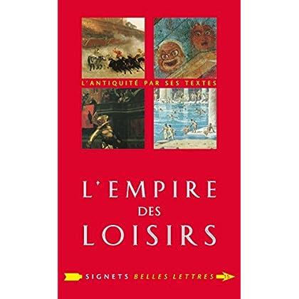 L'Empire des loisirs: L'otium des Romains (Signets Belles Lettres t. 15)