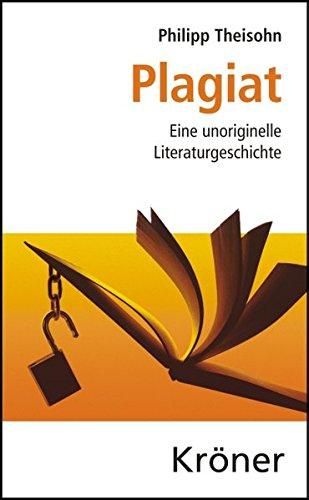 Plagiat: Eine unoriginelle Literaturgeschichte