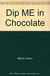 Dip ME in Chocolate by Aaron Maree (1997-11-19)