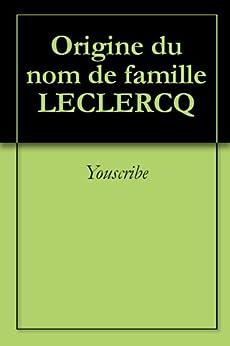 Origine du nom de famille LECLERCQ (Oeuvres courtes) par [Youscribe]