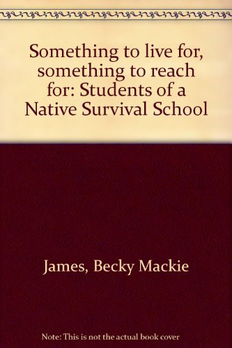something-to-live-for-something-to-reach-for-students-of-a-native-survival-school