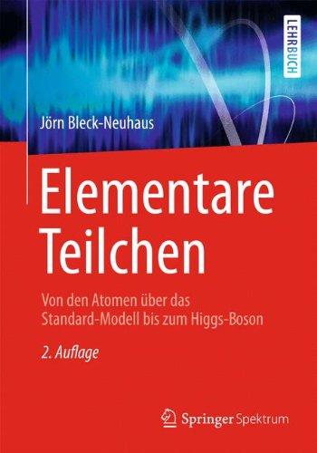 Elementare Teilchen: Von den Atomen über das Standard-Modell bis zum Higgs-Boson (Springer-Lehrbuch)