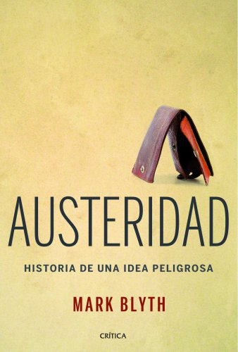 Austeridad: Historia de una idea peligrosa (Letras De Critica)