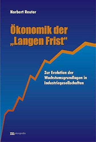 Ökonomik der Langen Frist: Zur Evolution der Wachstumsgrundlagen in Industriegesellschaft by Norbert Reuter (2000-01-01)