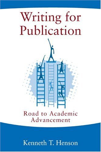 Writing for Publication: Road to Academic Advancement by Kenneth T. Henson (2004-10-28)