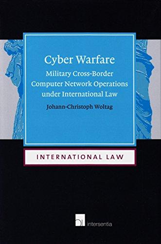 Cyber Warfare: Military Cross-Border Computer Network Operations Under International Law
