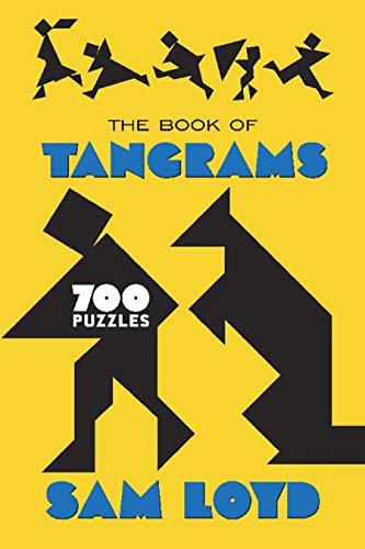 The Book of Tangrams: 700 Puzzles por Sam Loyd