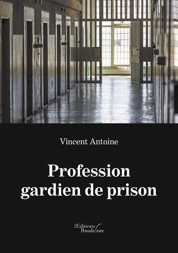 Profession gardien de prison par Vincent Antoine
