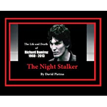The Life and Death of Richard Ramirez, The Night Stalker (History's Killers Unmasked Series Book 2)