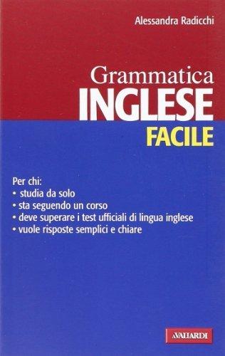 Inglese facile. Grammatica (Lingue facili) di Radicchi, Alessandra (2008) Tapa blanda