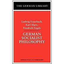 German Socialist Philosophy: Ludwig Feuerbach, Karl Marx, Friedrich Engels (German Library) (1997-01-01)