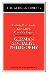 German Socialist Philosophy: Ludwig Feuerbach, Karl Marx, Friedrich Engels (German Library) (1997-01-01)