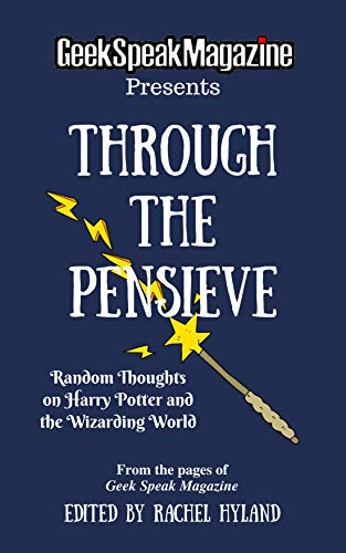 Through the Pensieve - Random Thoughts on Harry Potter and the Wizarding World (From the Pages of Geek Speak Magazine Book 4) (English Edition)