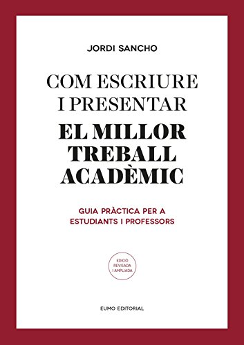 Com escriure i presentar el millor treball acadèmic: Guia pràctica per a estudiants i professors (Catalan Edition) por Jordi Sancho