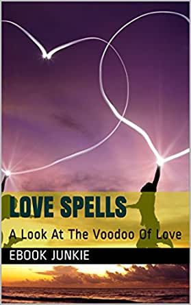 Love Spells A Look At The Voodoo Of Love Ebook Junkie Ebook Amazon In Kindle Store