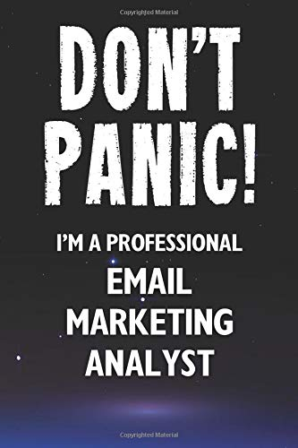 Don\'t Panic! I\'m A Professional Email Marketing Analyst: Customized 100 Page Lined Notebook Journal Gift For A Busy Email Marketing Analyst: Far Better Than A Throw Away Greeting Card.