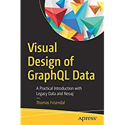 Visual Design of GraphQL Data: A Practical Introduction with Legacy Data and Neo4j