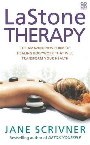 Lastone Therapy: The amazing new form of healing bodywork that will transform your health