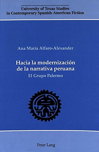 Hacia la modernización de la narrativa peruana: El Grupo Palermo (University of Texas Studies in Contemporary Spanish-American Fiction) por Ana Maria Alfaro-Alexander