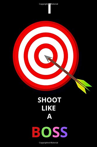 I Shoot Like A Boss: The Perfect Archery Notebook for Keeping Records of Rounds, Distance and Stats for All Archery Lovers