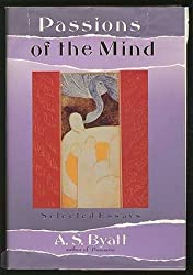 Passions of the Mind: Selected Writings by A. S. Byatt (1992-02-26)