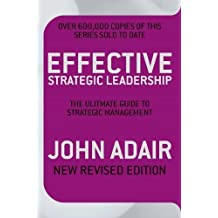 Effective Strategic Leadership: The Complete Guide to Strategic Management