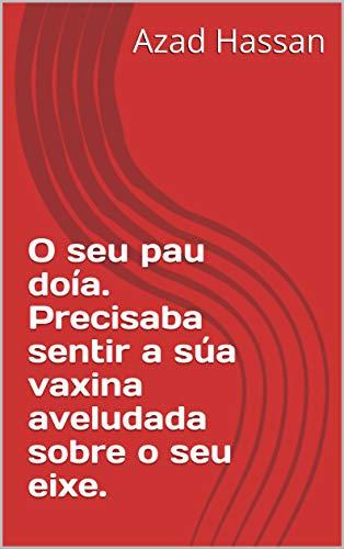 O seu pau doía. Precisaba sentir a súa vaxina aveludada sobre o seu eixe. (Galician Edition) por Azad  Hassan