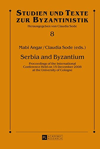 Serbia and Byzantium: Proceedings of the International Conference Held on 15 December 2008 at the University of Cologne (Studien und Texte zur Byzantinistik, Band 5) Internationaler Austausch