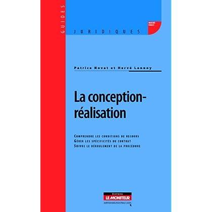 La conception-réalisation: Comprendre les conditions de recours - Gérer les spécificités du contrat - Suivre le déroulement de