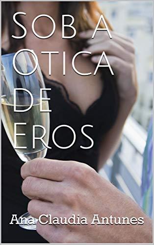 Sob a Otica de Eros (Portuguese Edition)