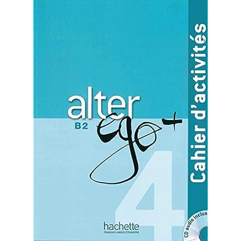 Alter ego+ 4. Cahier d'activités - Arbeitsbuch mit Audio-CD: Méthode de français