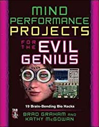 [Mind Performance Projects for the Evil Genius: 19 Brain-Bending Bio Hacks] (By: Brad Graham) [published: October, 2009]