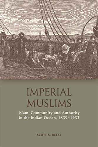Imperial Muslims: Islam, Community and ity in the Indian Ocean, 1839-1937 (English Edition)