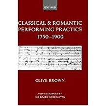 [(Classical and Romantic Performing Practice, 1750-1900 )] [Author: Clive Brown] [Mar-2000]