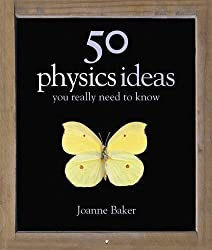 50 Physics Ideas You Really Need to Know (50 Ideas You Really Need to Know Series) by Joanne Baker (2007-08-02)