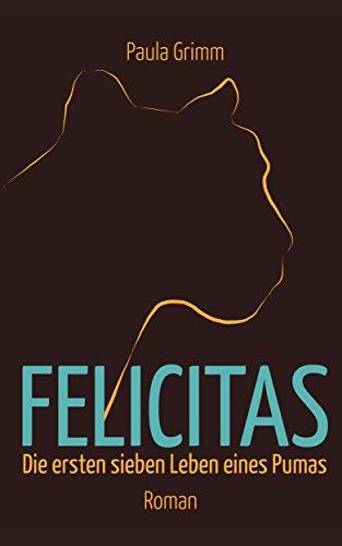 Felicitas: Die ersten sieben Leben eines Pumas von [Grimm, Paula]
