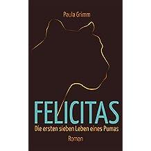 Felicitas: Die ersten sieben Leben eines Pumas (German Edition)