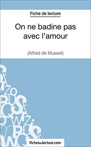 On ne badine pas avec l'amour d'Alfred Musset (Fiche de lecture): Analyse complète de l'oeuvre (French Edition)