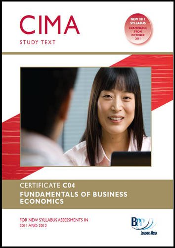 CIMA - C04 Fundamentals of Business Economics: Study Text