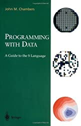 Programming with Data: A Guide to the S Language Corrected Edition by Chambers, John M. published by Springer (2008)