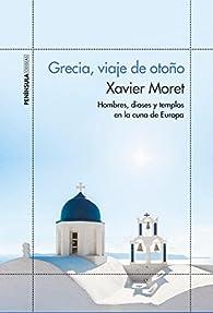 Grecia, viaje de otoño par Xavier Moret