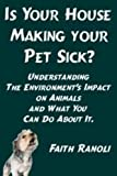 Is Your House Making Your Pet Sick? Understanding The Environment's Impact On Animals And What You Can Do About It