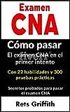 Examen CNA  Cómo pasar el examen CNA en el primer intento Con 22 habilidades y 300 pruebas prácticas Secretos probados para pasar el examen CNA