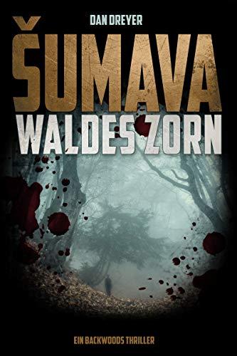 SUMAVA: Waldes Zorn: Ein Backwoods-Thriller -