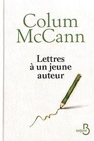 Lettres à un jeune auteur par Colum McCann