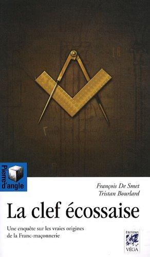 La Clef écossaise : Une enquête sur les vraies origines de la franc-maçonnerie